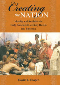 Creating the Nation: Identity and Aesthetics in Early Nineteenth-century - David L. Cooper