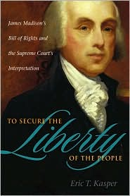 To Secure the Liberty of the People: James Madison's Bill of Rights and the Supreme Court's Interpretation