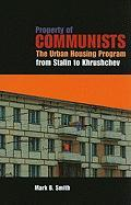 Property of Communists: The Urban Housing Program from Stalin to Khrushchev