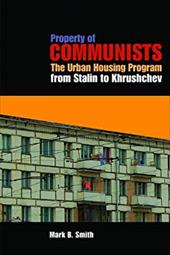 Property of Communists: The Urban Housing Program from Stalin to Khrushchev - Smith, Mark B.