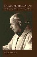 Dom Gabriel Sortais: An Amazing Abbot in Turbulent Times - Oury, Guy