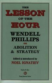 The Lesson of the Hour: Wendell Phillips on Abolition & Strategy - Leming, Warren / [Phillips, Wendell] 1811-1884 [From Ol