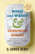 Soap and Water and Common Sense - Dr. Bonnie Henry