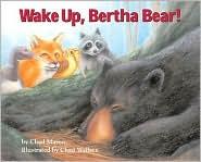 Wake up, Bertha Bear! - Chad Mason, Chad Wallace (Illustrator)