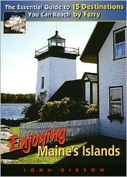 Enjoying Maine's Islands: The Essential Guide to 15 Destinations You Can Reach by Ferry - John Gibson