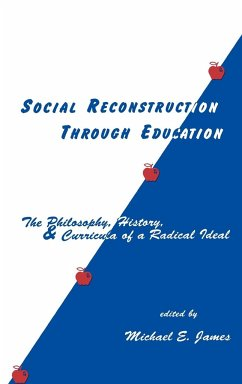 Social Reconstruction Through Education: The Philosophy, History, and Curricula of a Radical Idea - James, Michael E.