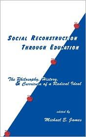 Social Reconstruction Through Education - Michael James, Kenneth D. Benne, Michael W. Apple, James M. Giarelli, Peter F. Carbone, Susan F. Semel, Virginia S. Wilson, Mich