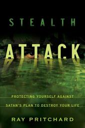Stealth Attack: Protecting Yourself Against Satan's Plan to Destroy Your Life - Pritchard, Ray