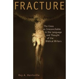 Fracture: The Cross as Irreconcilable in the Language and Thought of the Biblical Writers - Roy A. Harrisville