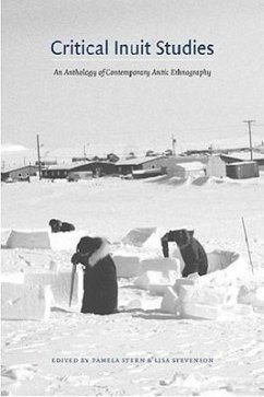 Critical Inuit Studies: An Anthology of Contemporary Arctic Ethnography - Stern, Pamela / Stevenson, Lisa