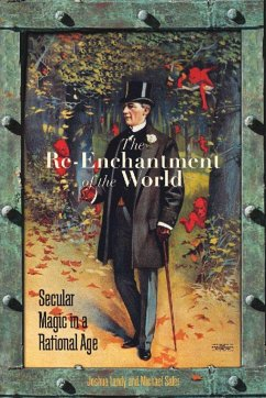 The Re-Enchantment of the World: Secular Magic in a Rational Age - Herausgeber: Landy, Joshua Saler, Michael