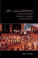 The the Invisible War: Indigenous Devotions, Discipline, and Dissent in Colonial Mexico