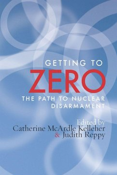 Getting to Zero: The Path to Nuclear Disarmament - Herausgeber: Kelleher, Catherine McArdle Reppy, Judith