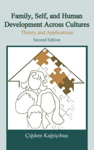 Family, Self, and Human Development Across Cultures: Theory and Applications - Cigdem Kagitcibasi