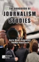 The Handbook of Journalism Studies - Karin Wahl-Jorgensen; Thomas Hanitzsch