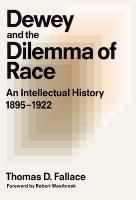 Dewey & the Dilemma of Race: An Intellectual History, 1895-1922