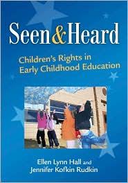 Seen and Heard: Children's Rights in Early Childhood Education - Ellen Lynne Hall, Jennifer Kofkin Rudkin, Foreword by Bonnie Neugebauer