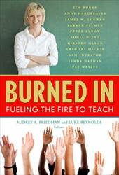 Burned in: Fueling the Fire to Teach - Friedman, Audrey A. / Reynolds, Luke