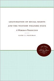Legitimation of Social Rights and the Western Welfare State: A Weberian Perspective - Kathi V. Friedman