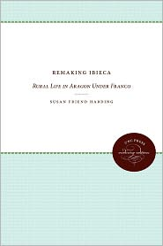 Remaking Ibieca: Rural Life in Aragon Under Franco - Susan Friend Harding