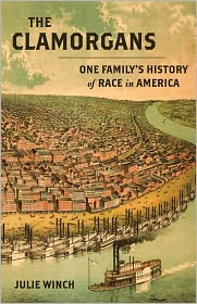 The Clamorgans: One Family's History of Race in America - Julie Winch