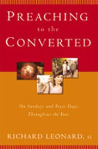 Preaching to the Converted: On Sundays and Feast Days Throughout the Year - Richard Leonard