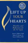 """Lift Up Your Hearts: Homilies and Reflections for the """"C"""" Cycle"""