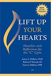 """Lift Up Your Hearts: Homilies and Reflections for the """"C"""" Cycle - Wallace, James A. / Waznak, Robert P. / DeBona, Guerric, Osb"""