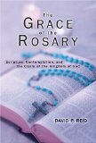The Grace of the Rosary: Scripture, Contemplation, and the Claim of the Kingdom of God - P. Reid, David