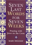 Seven Last Words for Seven Weeks: Praying with Jesus on the Cross: A Lenten Self-retreat