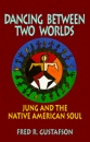 Dancing Between Two Worlds: Jung and the Native American Soul (Jung and Spirituality Series) - Fred Gustafson