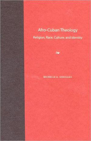 Afro-Cuban Theology - Michelle A. Gonzalez