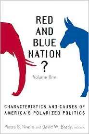 Red and Blue Nation? Volume 1: Characteristics and Causes of America's Polarized Politics - Pietro S. Nivola (Editor), David W. Brady (Editor)