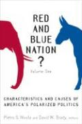 Red and Blue Nation? Volume One: Characteristics and Causes of America's Polarized Politics