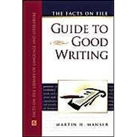 The Facts On File Guide To Good Writing Writers Reference - Martin H. Man