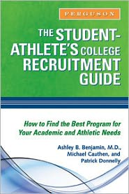 Student- Athlete's College Recruitment Guide - Ashley B. Benjamin, Patrick Donnelly, Michael Cauthen