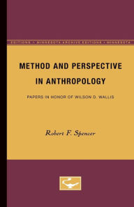 Method and Perspective in Anthropology: Papers in Honor of Wilson D. Wallis - Robert F. Spencer