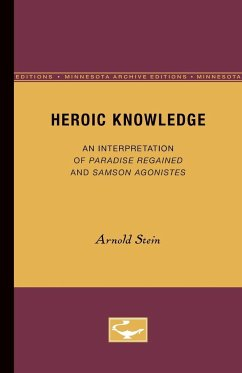 Heroic Knowledge: An Interpretation of Paradise Regained and Samson Agonistes - Stein, Arnold