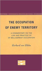 The Occupation of Enemy Territory: A Commentary on the Law and Practice of Belligerent Occupation - Gerhard von Glahn