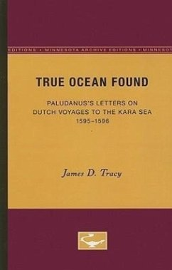 True Ocean Found: Paludanus's Letters on Dutch Voyages to the Kara Sea, 1595-1596 - Tracy, James D.