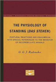 The Physiology of Standing (das Stehen: Postural Reactions and Equilibrium with Special References to the Behavior of Decerebellate Animals - G. G. J. Rademaker