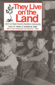 They Live on the Land: Life in an Open-Country Southern Community - Paul W. Terry