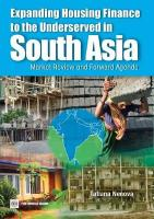 Expanding Housing Finance to the Underserved in South Asia: Market Review and Forward Agenda
