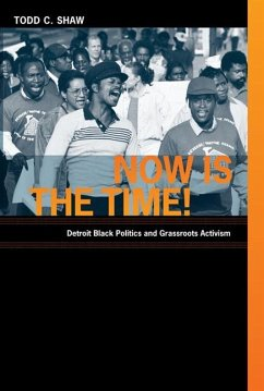 Now Is the Time!: Detroit Black Politics and Grassroots Activism - Shaw, Todd C.