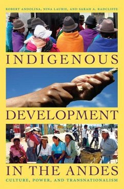 Indigenous Development in the Andes: Culture, Power, and Transnationalism - Andolina, Robert Laurie, Nina Radcliffe, Sarah A.