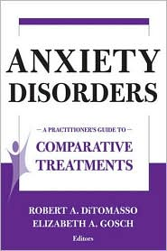 Anxiety Disorders: A Practitioner's Guide to Comparative Treatments - Robert A. DiTomasso (Editor), Elizabeth A. Gosch (Editor)