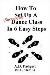 How To Set Up A Successful Dance Class In 6 Easy Steps - A. D. Padgett