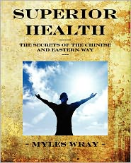 Superior Health - The Secrets of the Chinese and Eastern Way - Myles Wray