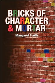 Bricks Of Character & Mortar - Margaret Faith