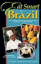 Eat Smart in Brazil: How to Decipher the Menu, Know the Market Foods & Embark on a Tasting Adventure - Peterson, Joan / Medaris, S. V.